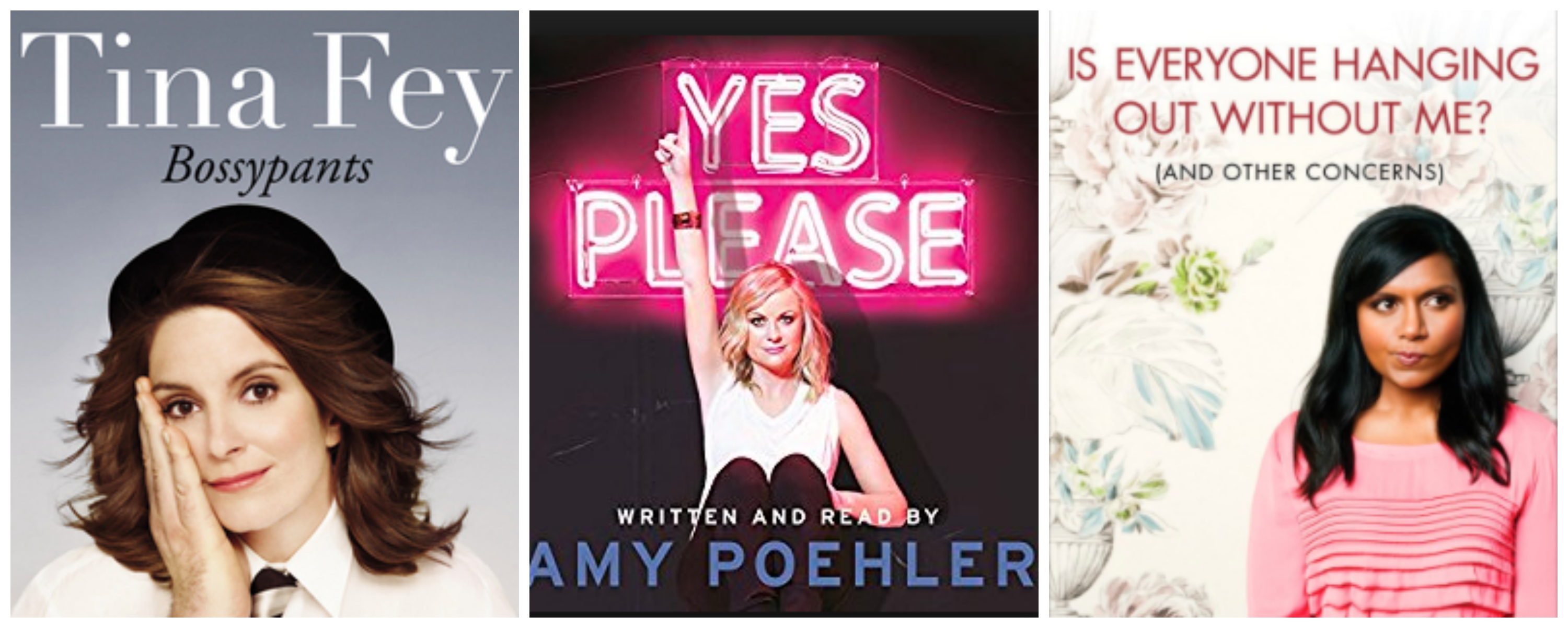 Bossypants By Tina Fey Yes, Please! By Amy Poehler Is Everyone Hanging  Out Without Me?